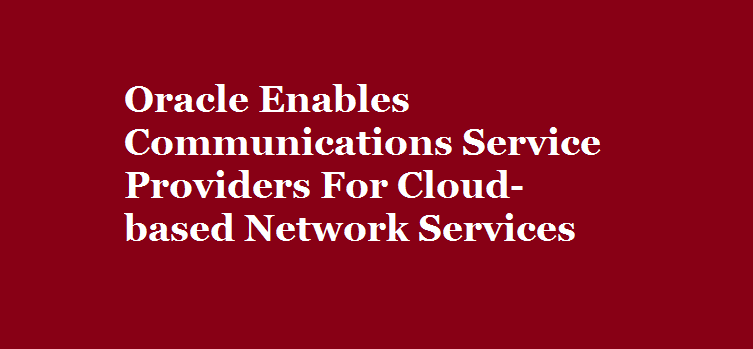 Oracle Enables Communications Providers
