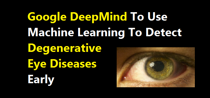 Google DeepMind To Use Machine Learning To Detect Eye Diseases Early