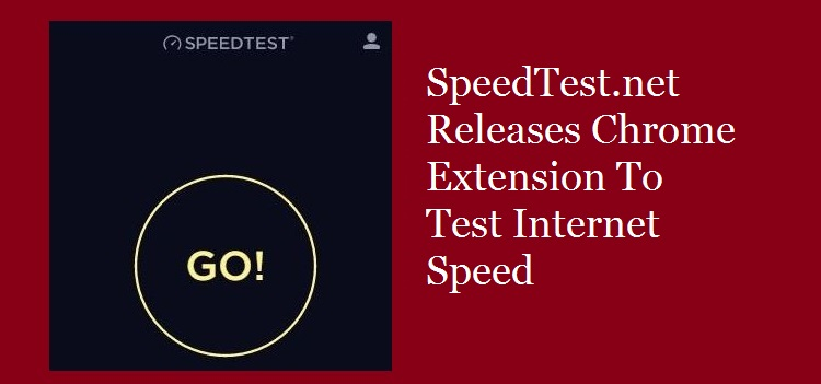 SpeedTest net Releases Chrome Extension To Test Internet Speed