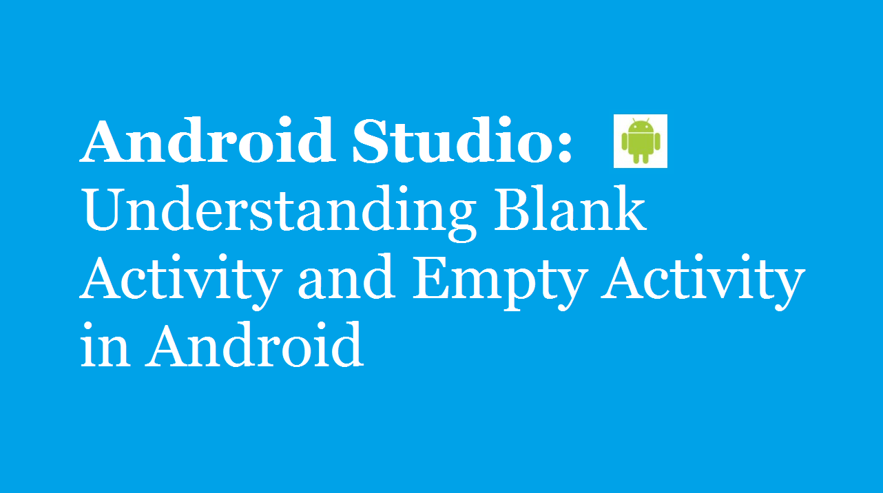 Android Studio Blank and Empty Activity